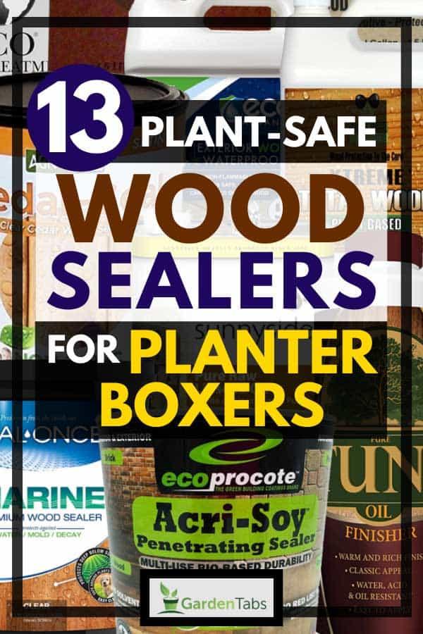 13 Plant Safe Wood Sealers For Planter Boxes Garden Tabs