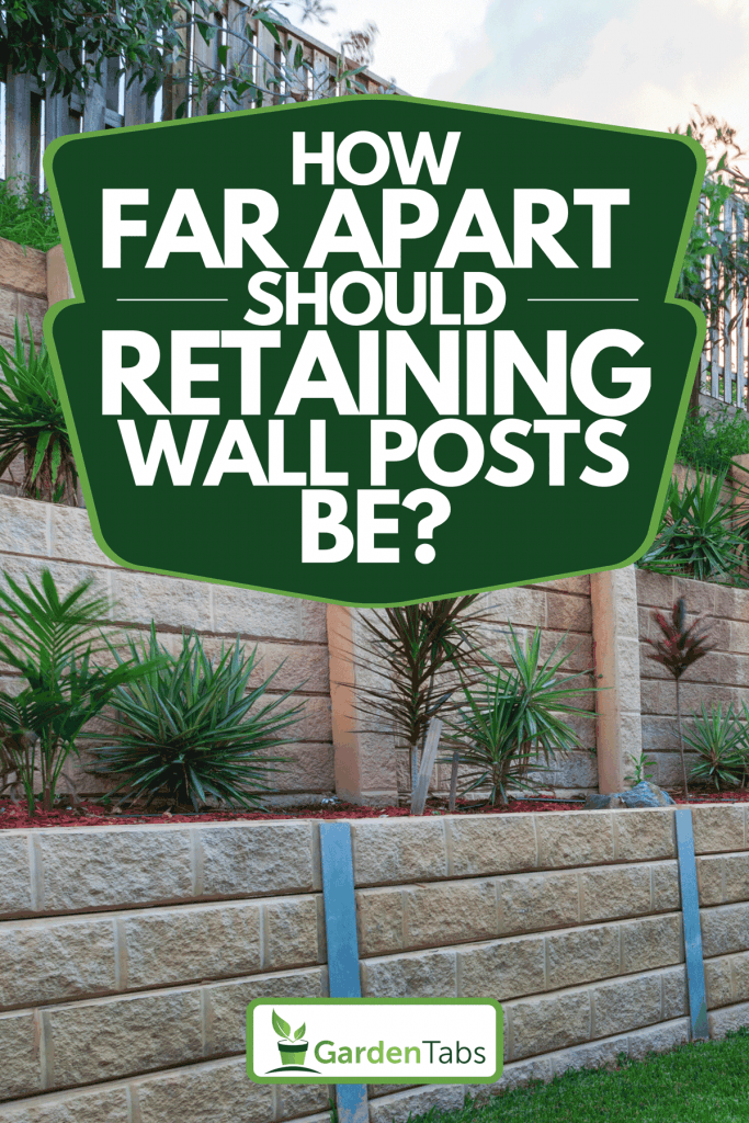 A retaining wall in the lawn, How Far Apart Should Retaining Wall Posts Be?